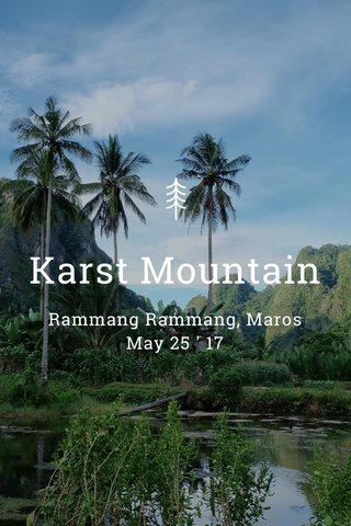 Karst Mountain Rammang Rammang, Maros May 25 ' 17