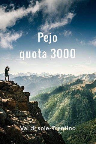 Pejo quota 3000 Val di sole-Trentino