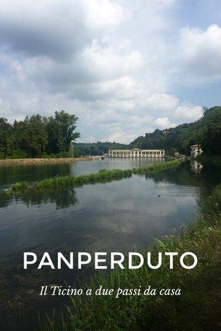 PANPERDUTO Il Ticino a due passi da casa