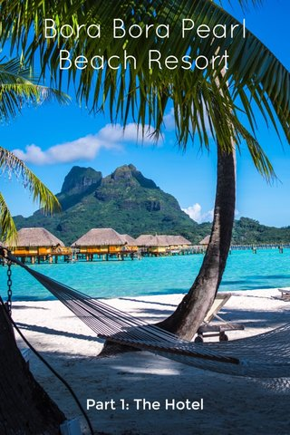 Bora Bora Pearl Beach Resort Part 1: The Hotel