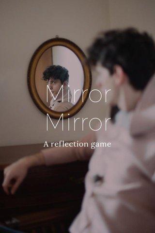 Mirror Mirror A reflection game