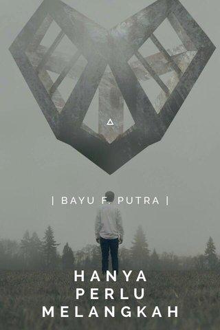 HANYA PERLU MELANGKAH | BAYU F. PUTRA |