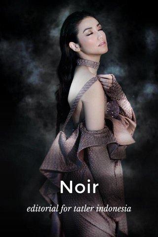 Noir editorial for tatler indonesia