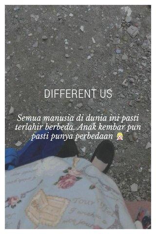 DIFFERENT US Semua manusia di dunia ini pasti terlahir berbeda. Anak kembar pun pasti punya perbedaan 👼