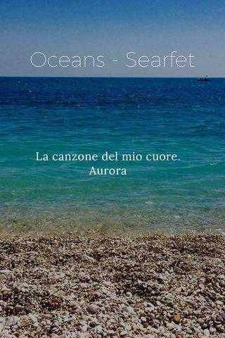 Oceans - Searfet La canzone del mio cuore. Aurora