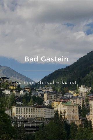 Bad Gastein sommer.frische.kunst