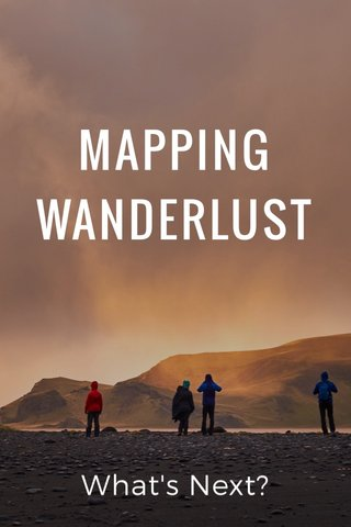 MAPPING WANDERLUST What's Next?