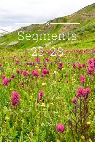 Segments 25-28 July 28-31