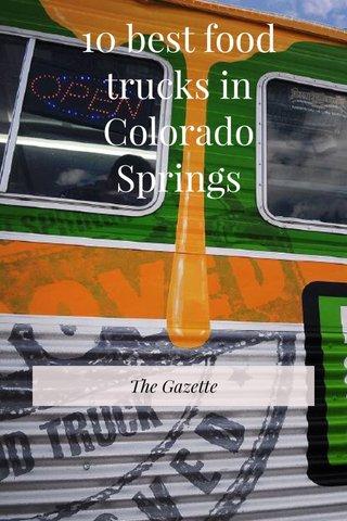 10 best food trucks in Colorado Springs The Gazette
