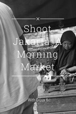 Shoot Jakarta: A Morning Market With D-Lux 6