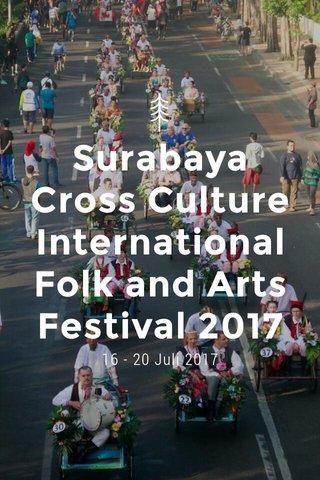 Surabaya Cross Culture International Folk and Arts Festival 2017 16 - 20 Juli 2017
