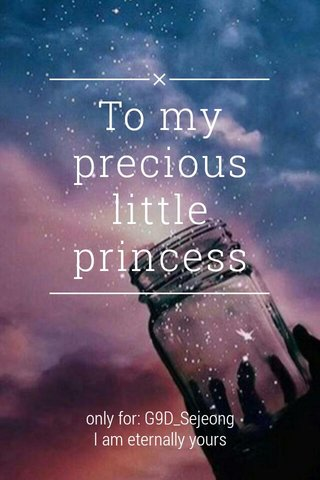 To my precious little princess only for: G9D_Sejeong I am eternally yours