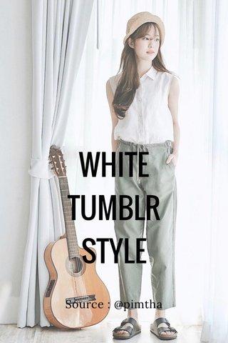 WHITE TUMBLR STYLE Source : @pimtha