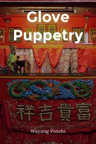 Glove Puppetry Wayang Potehi