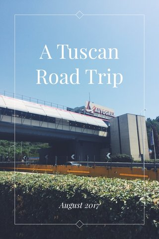 A Tuscan Road Trip August 2017