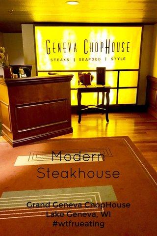 Modern Steakhouse Grand Geneva ChopHouse Lake Geneva, WI #wtfrueating