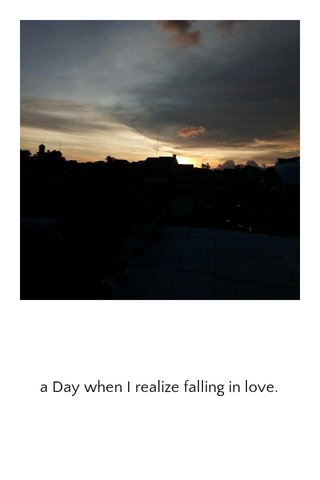 a Day when I realize falling in love.