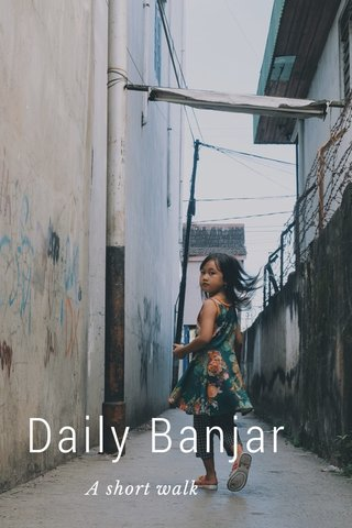 Daily Banjar A short walk