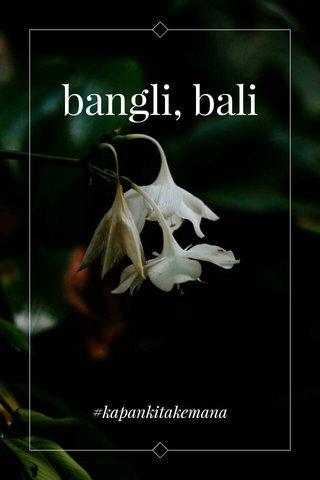 bangli, bali #kapankitakemana