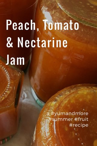 Peach, Tomato & Nectarine Jam a #yumandmore #summer #fruit #recipe