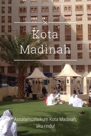 Kota Madinah Assalamualaikum Kota Madinah, aku rindu!