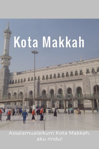 Kota Makkah Assalamualaikum Kota Makkah, aku rindu!
