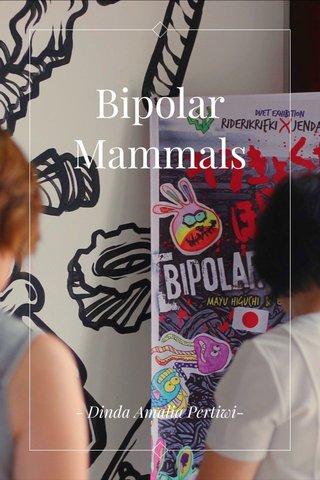 Bipolar Mammals - Dinda Amalia Pertiwi-