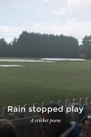 Rain stopped play A cricket poem