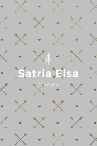 Satria Elsa I love you