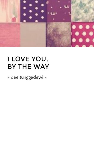 I LOVE YOU, BY THE WAY