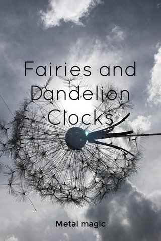 Fairies and Dandelion Clocks Metal magic