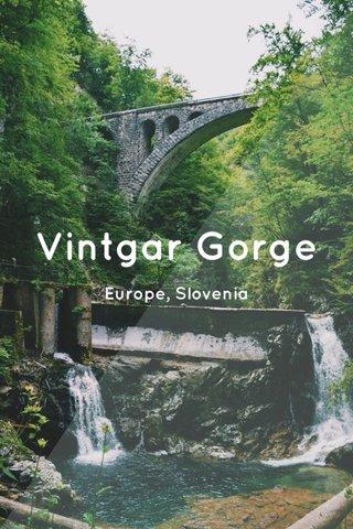 Vintgar Gorge Europe, Slovenia
