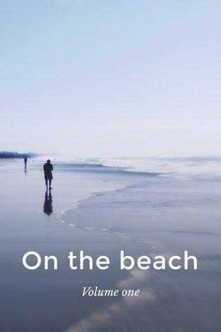 On the beach Volume one