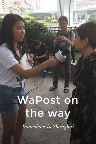 WaPost on the way Interviews in Shanghai