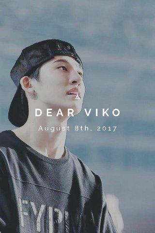 DEAR VIKO August 8th, 2017