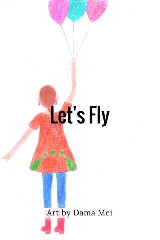 Let's Fly Art by Dama Mei
