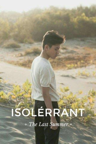 ISOLÉRRANT + The Last Summer ×