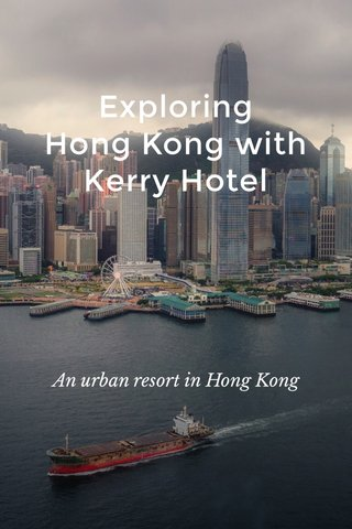 Exploring Hong Kong with Kerry Hotel An urban resort in Hong Kong