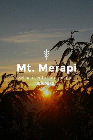 Mt. Merapi Sebuah cerita baru yang tak terlupakan.