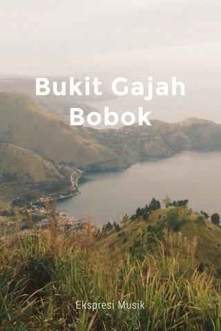 Bukit Gajah Bobok Ekspresi Musik