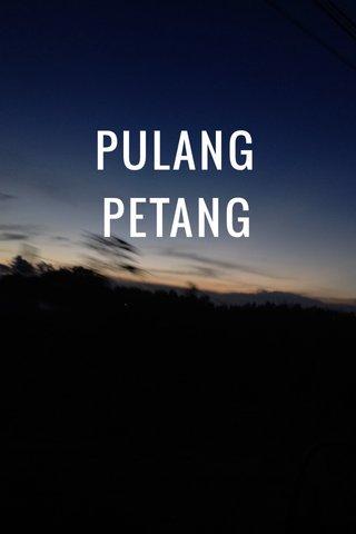 PULANG PETANG