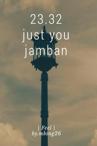 23.32 just you jamban   Feel   by.mbing26