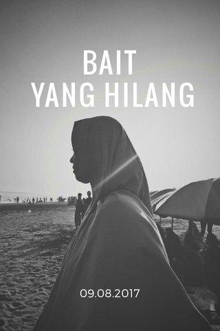 BAIT YANG HILANG 09.08.2017