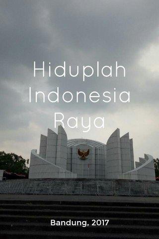 Hiduplah Indonesia Raya Bandung, 2017