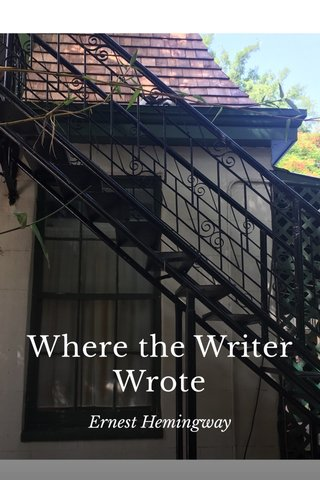 Where the Writer Wrote Ernest Hemingway