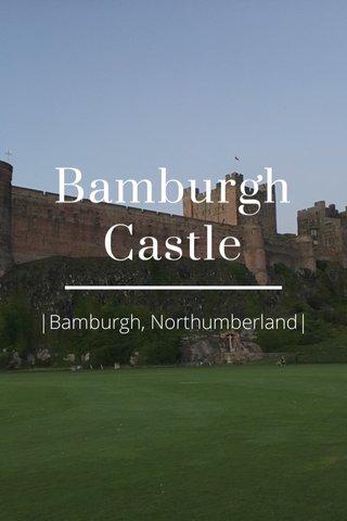 Bamburgh Castle |Bamburgh, Northumberland|