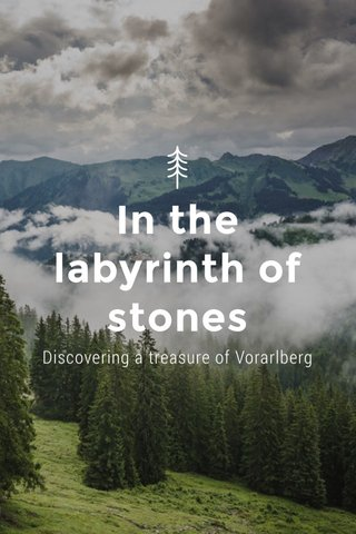 In the labyrinth of stones Discovering a treasure of Vorarlberg