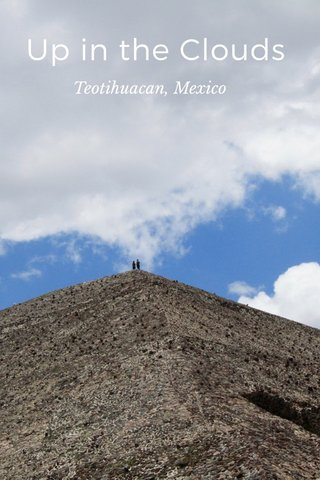 Up in the Clouds Teotihuacan, Mexico