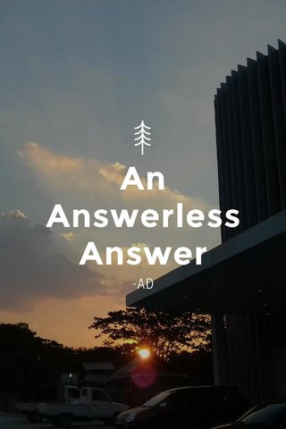 An Answerless Answer -AD