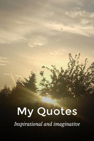 My Quotes Inspirational and imaginative